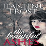 Anne's Early Review: The Beautiful Ashes by Jeaniene Frost (Broken Destiny #1)