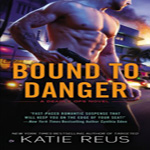 Anne Reviews:  Bound to Danger by Katie Reus (Deadly Ops #2)