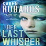 Anne Reviews: Her Last Whisper by Karen Robards (Dr. Charlotte Stone #3)